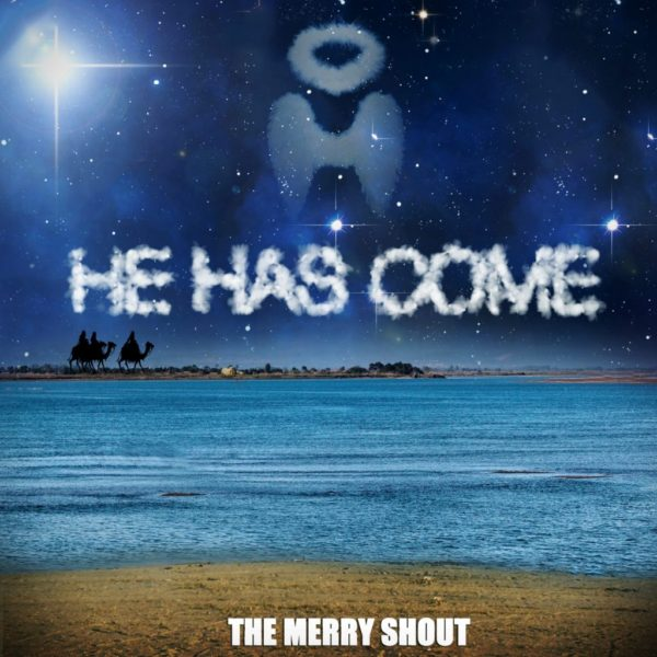 he has come The Merry Shout Deliver an Unforgettable Anthem Celebrating the Birth of Jesus 12/1