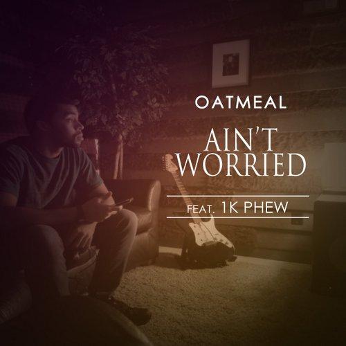 """Oatmeal & 1K Phew """"Ain't Worried"""" new single"""