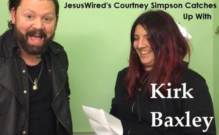 JesusWired's Courtney Simpson Catches Up With Kirk Baxley