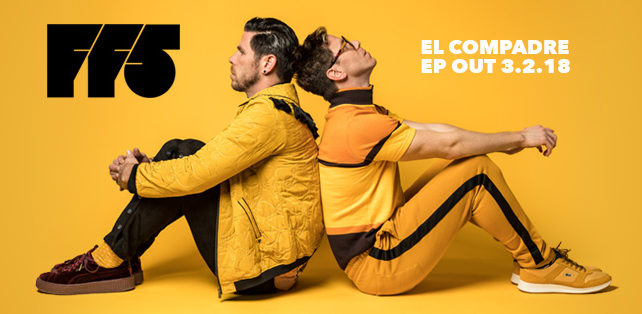 Electrically Charged Duo FF5 Announce Highly Anticipated El Compadre EP Out March 2