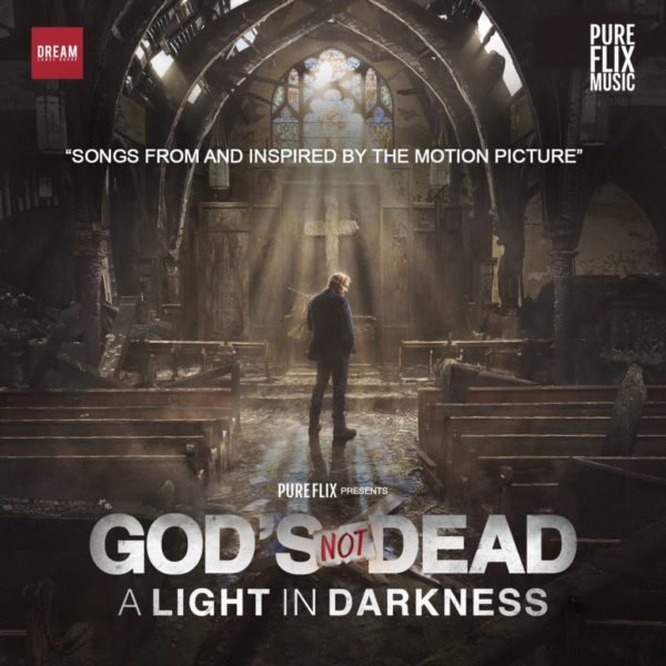 God's Not Dead: A Light In Darkness - Songs From And Inspired By the Motion Picture Now Available