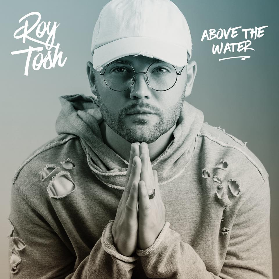 Roy Tosh's New Album Above The Water Out Now