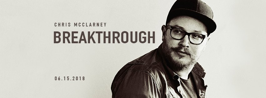 Chris McClarney Releases a Breakthrough Worship Album - Chris McClarney's New Album BREAKTHROUGH Is Out Now