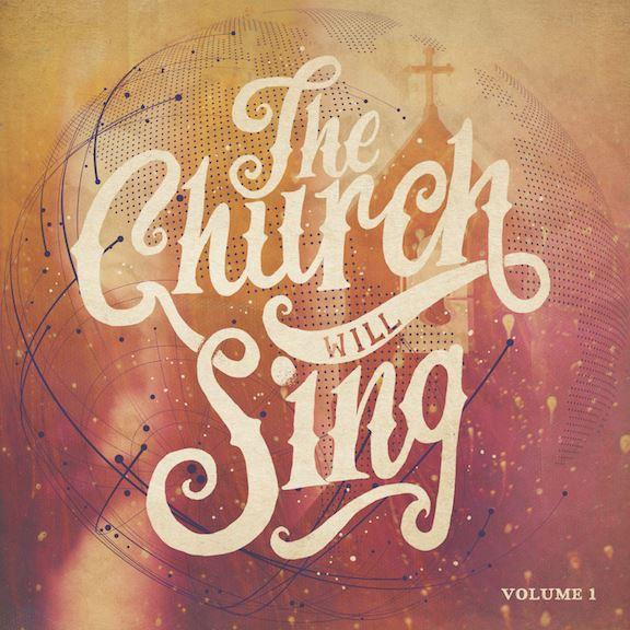 WORD WORSHIP MUSIC'S THE CHURCH WILL SING TO SHOWCASE CONGREGATIONS AROUND THE WORLD