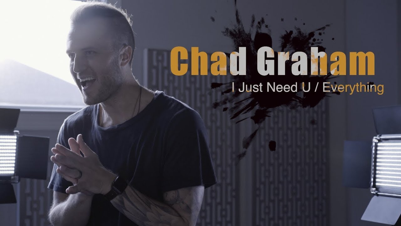 Chad Graham Releases Stunning I Just Need U / Everything Mash-up Cover