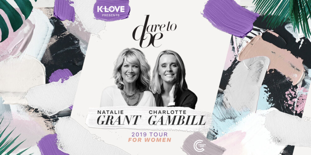 """Natalie Grant and Charlotte Gambill's """"Dare To Be"""" Event Returns This Fall With K-LOVE/AIR1 Partnership"""