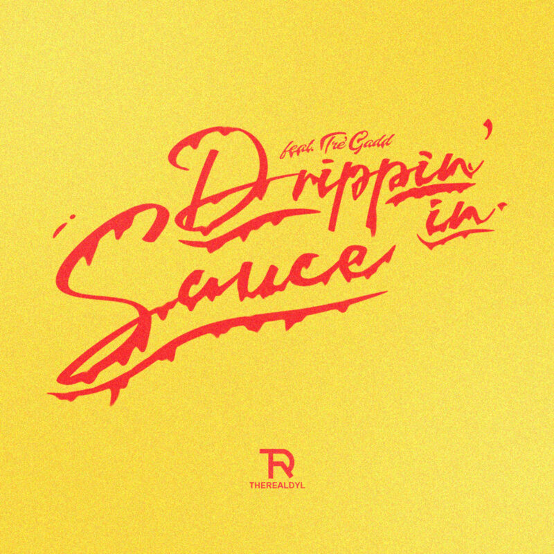 TheRealDyl Drops New Single Drippin' In Sauce