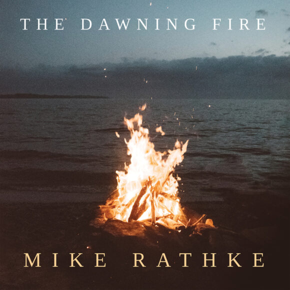 Mike Rathke's The Dawning Fire Debuts April 10, 2020