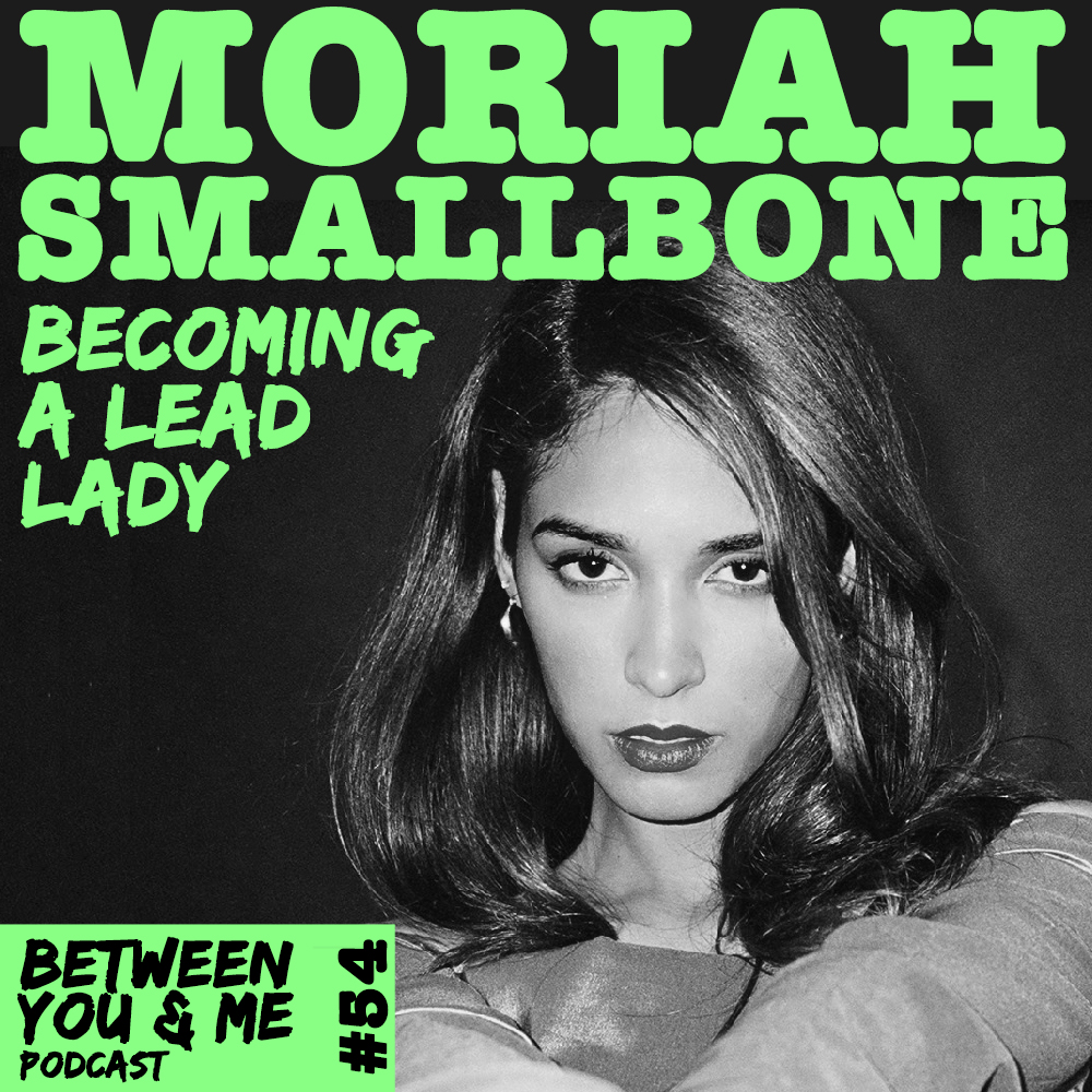 Between You & Me: Moriah Smallbone on becoming a Lead Lady