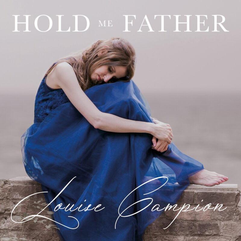Louise Campion to Release Hold Me Father Album - A Contemporary Orchestral Anthem for Father's Month