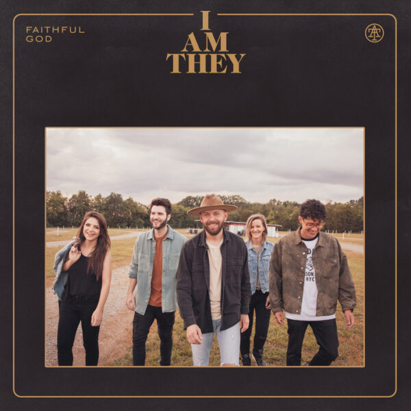 I AM THEY Announces 10/23 Release For New Studio Album Faithful God