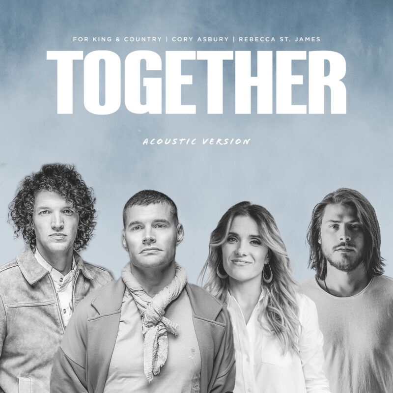 """for KING & COUNTRY BRINGS FRIENDS & FAMILY """"TOGETHER"""" WITH NEW ACOUSTIC VERSION OF MULTI-WEEK NO. 1 HIT"""