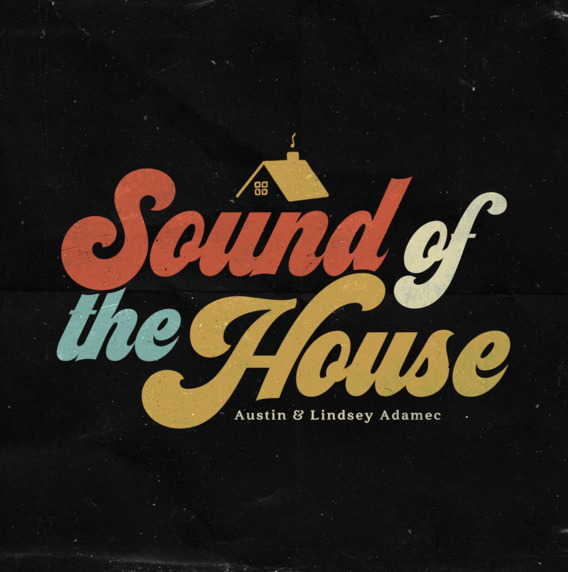 Austin & Lindsey Adamec Drop New 8-Song Project, SOUND OF THE HOUSE, Oct. 9