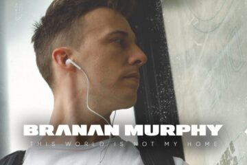 """Branan Murphy Releases New Single """"This World Is Not My Home"""""""