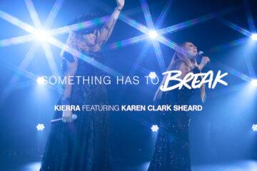 Kierra Sheard's new single Something Has to Break ft. Karen Clark Sheard Out Now