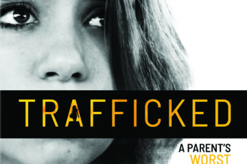TRAFFICKED: A Parent's Worst Nightmare - Available Today