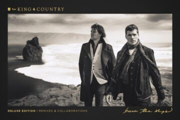for KING & COUNTRY Announce Burn The Ships Deluxe