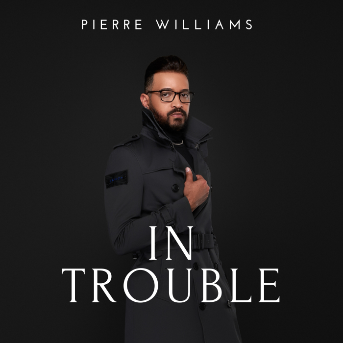 """Pierre Williams Releases New Single """"In Trouble"""""""