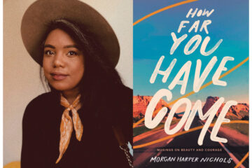MORGAN HARPER NICHOLS' NEW BOOK: HOW FAR YOU HAVE COME: MUSINGS ON BEAUTY AND COURAGE RECEIVES MEDIA PRAISE