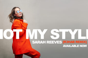 Video: Sarah Reeves - Not My Style (R3HAB Remix)