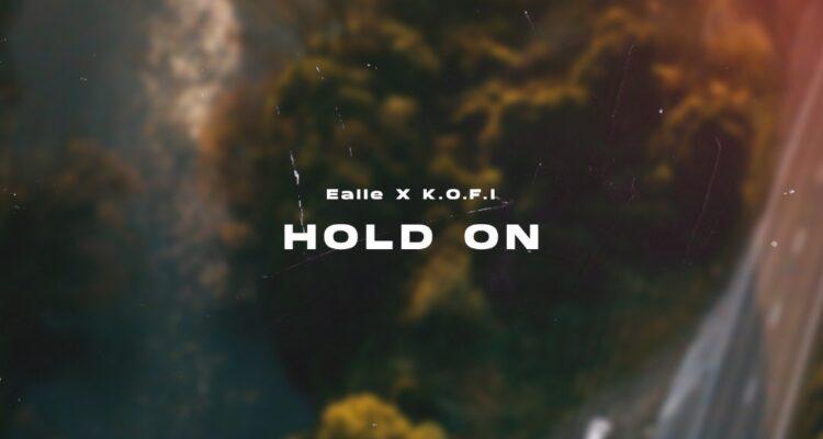 Audio: Ealle - Hold On ft. K.O.F.I.