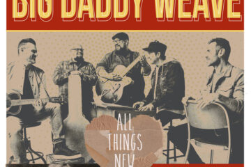 Big Daddy Weave Announces All Things New Fall Tour with Anne Wilson