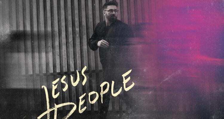 Danny Gokey will release new LP - Jesus People - August 20th