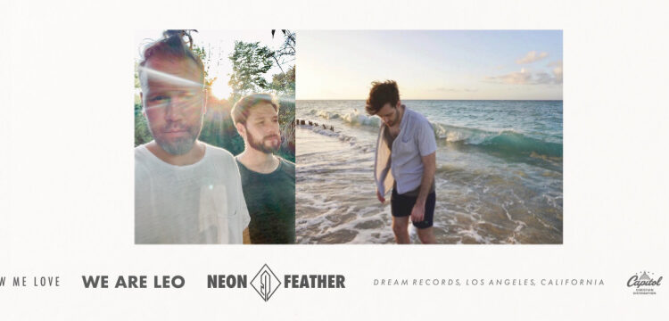 """We Are Leo & Neon Feather Release New Song """"You Show Me Love"""""""