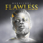 """Henrisoul Releases New 11 Track Afrobeat Album, """"Flawless"""""""