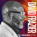 """Songwriter David Frazier Offers New Worship Single """"The Healing Song"""""""