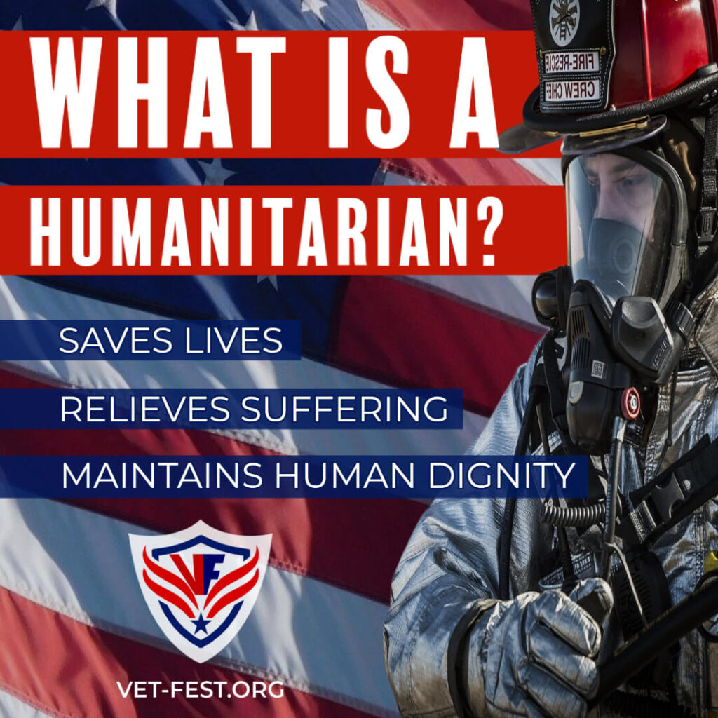 What is a Humanitarian? A humanitarian saves laves, relieves suffering, and maintains human dignity.