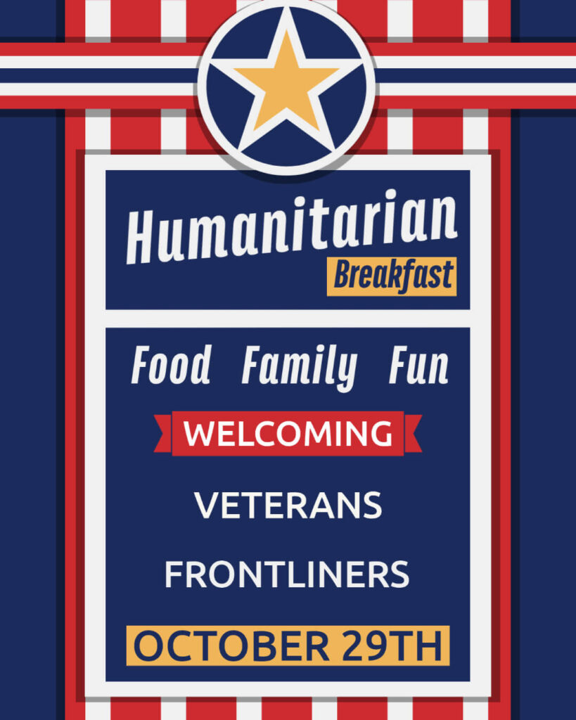 Humanitarian Breakfast! Food, Family, and fun. Welcoming Veterans and Frontliners. October 29th