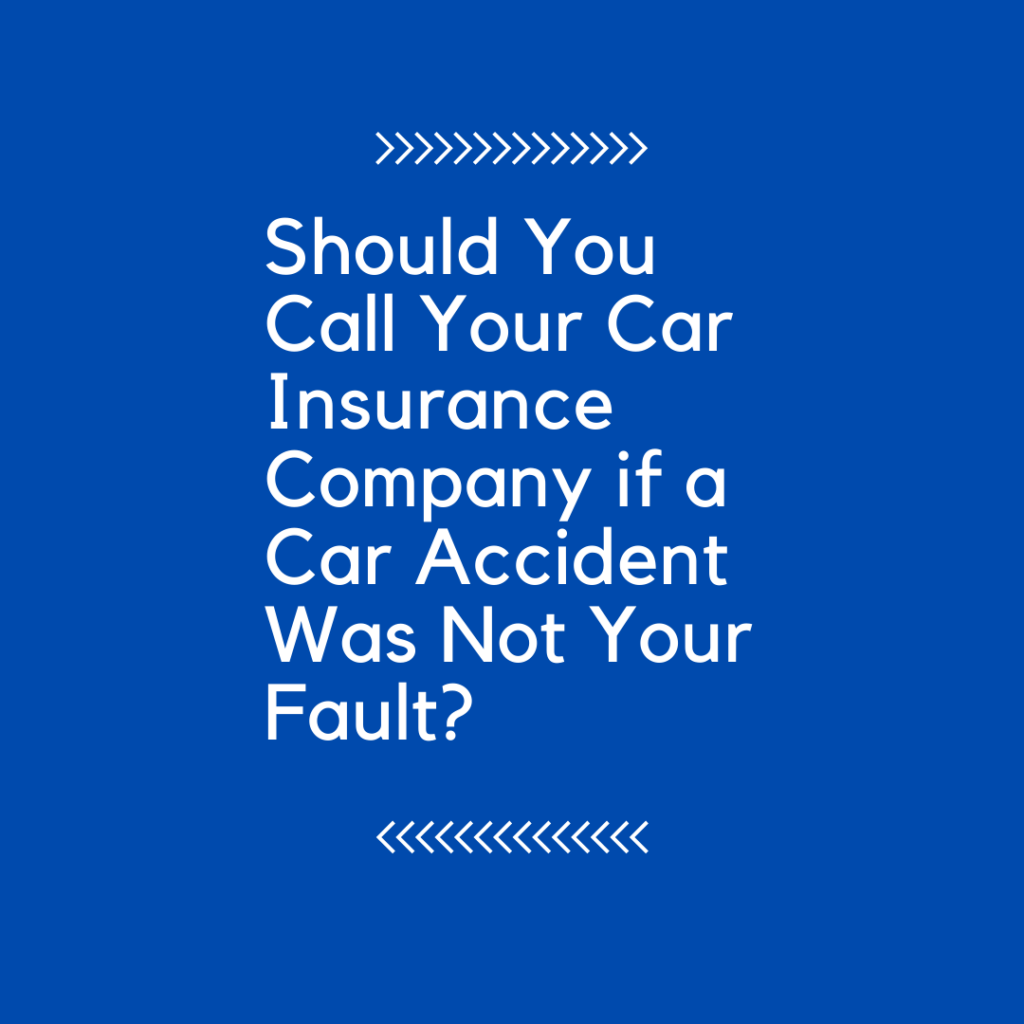 Photo of title of blog article - Should You Call Your Car Insurance Company if a Car Accident Was Not Your Fault?