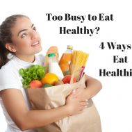 Too Busy to Eat Healthy? 4 Ways to Eat Healthier