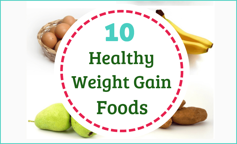 Top 10 Natural & Healthy Foods to Gain Weight Fast