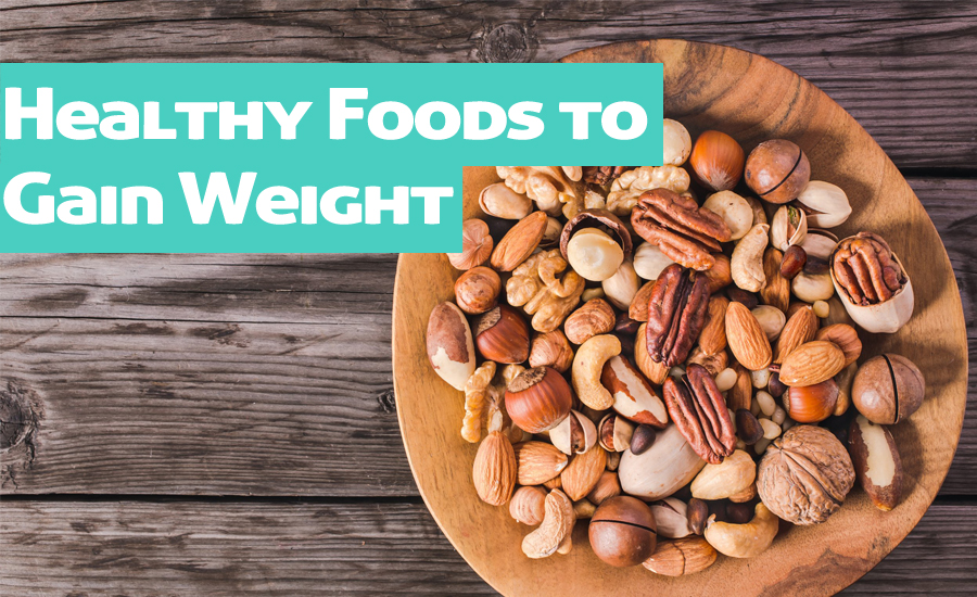 10 Best Healthy Foods to Gain Weight Fast Naturally