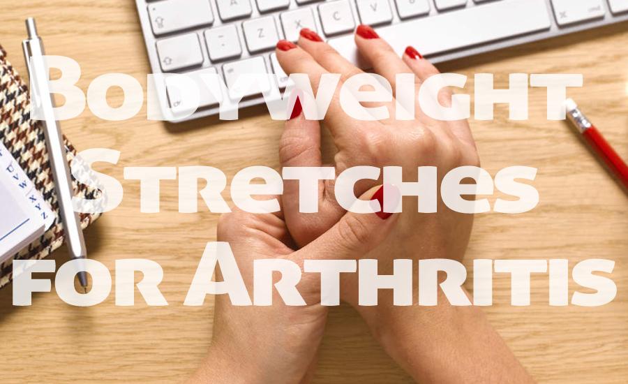 4 Bodyweight Stretches for Arthritis Morning Stiffness