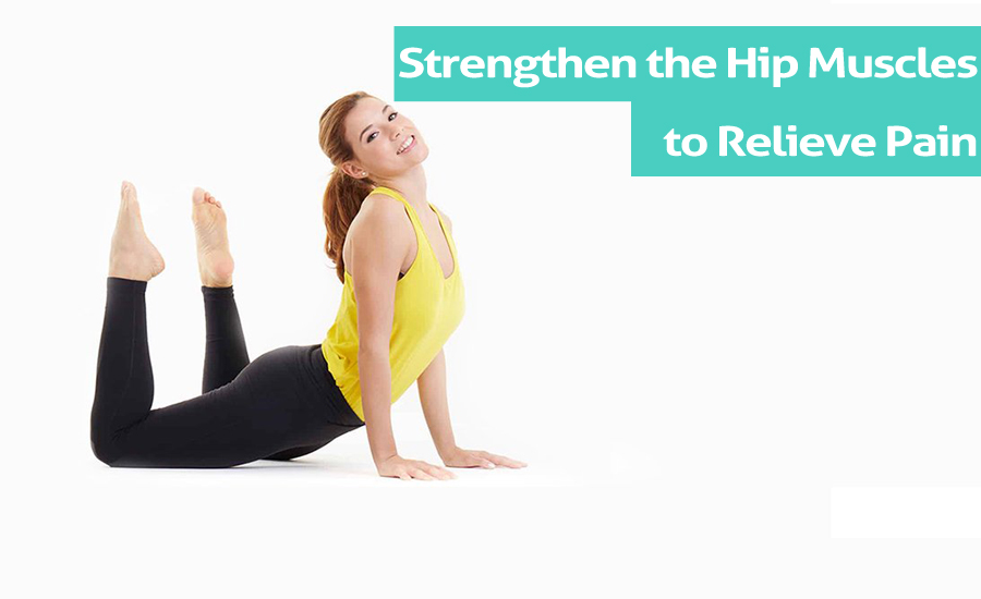10 Exercises to Strengthen the Hip Muscles to Relieve Pain