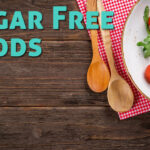 10 Sugar Free Foods: Stop Eating Lots of Sugar & Stay Healthy