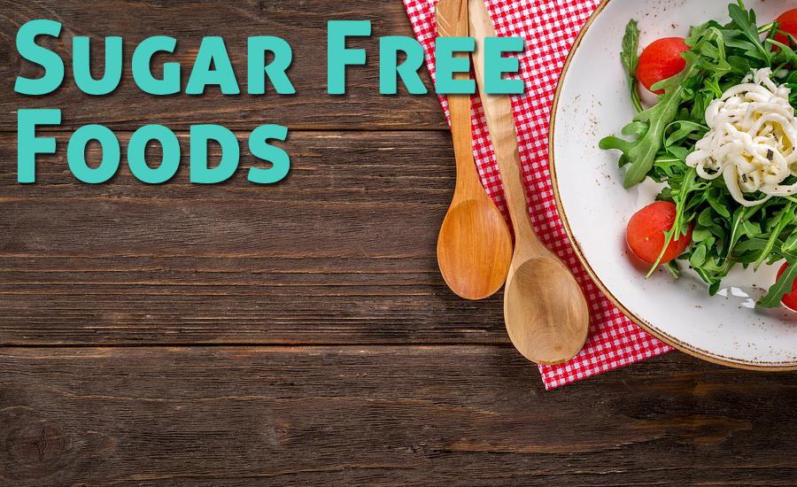10 Sugar Free Foods: Stop Eating Lots of Sugar & Stay Healthy