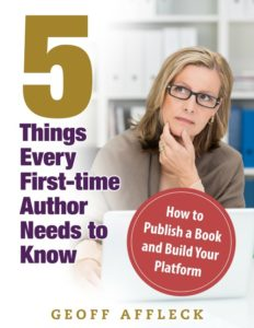 5 Things Every First Time Author Needs to Know Geoff Affleck