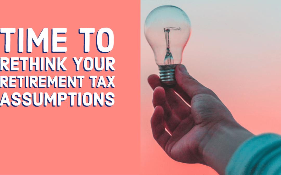 Walker Capital Rethink Your Retirement Tax Assumptions