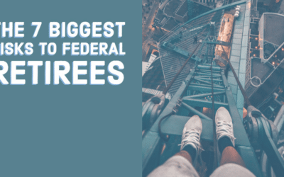 The 7 Biggest Risks to Federal Retirees