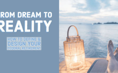 From Dream to Reality: How to Define & Design Your Federal Retirement