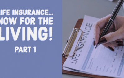 Life Insurance for The Living – Part 1