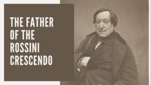 The Father of the Rossini Crescendo