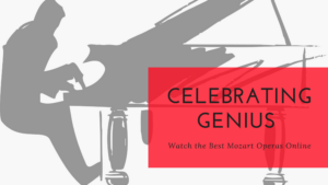 Celebrating Genius: Watch the Best Mozart Operas Online