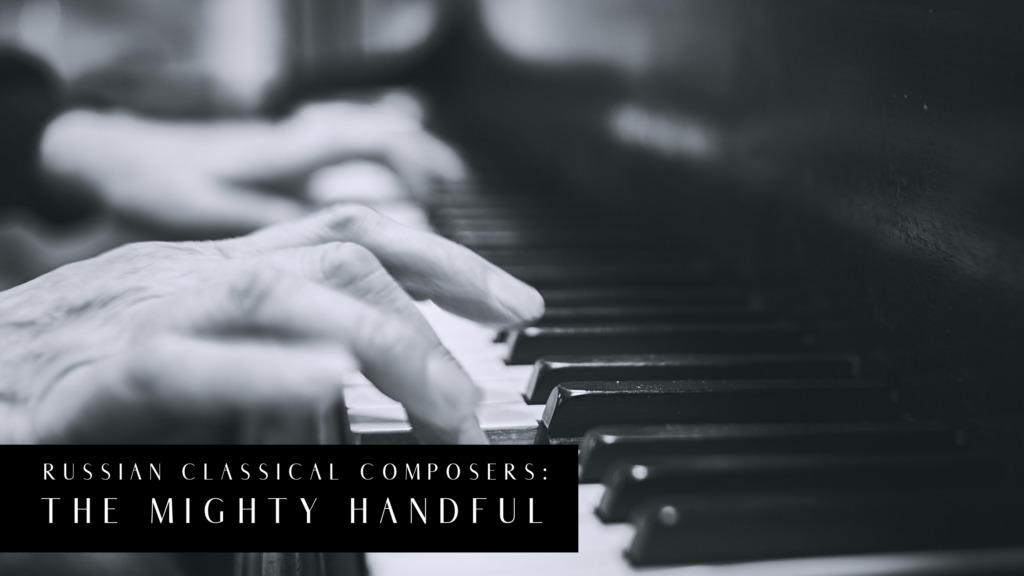 Russian classical composers: the mighty handful