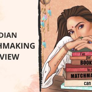 Indian Matchmaking Netflix Review Blog