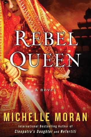 Rebel Queen book by Michelle Moran Biography of Rani Laxshmi of Jhasi